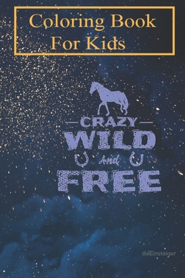 Coloring Book For Kids: Horses Crazy Wild and Free For Kids Aged 4-8 - Fun with Colors and Animals! (Kids coloring book)