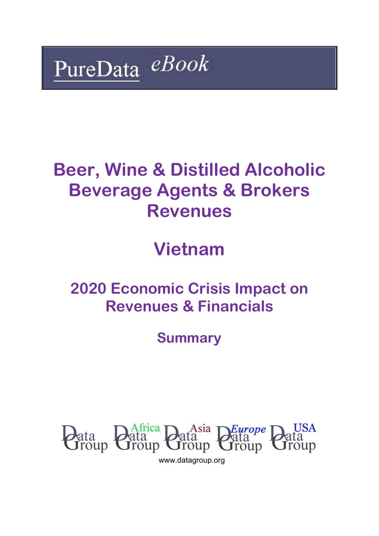 Beer, Wine & Distilled Alcoholic Beverage Agents & Brokers Revenues Vietnam Summary: 2020 Economic Crisis Impact on Revenues & Financials