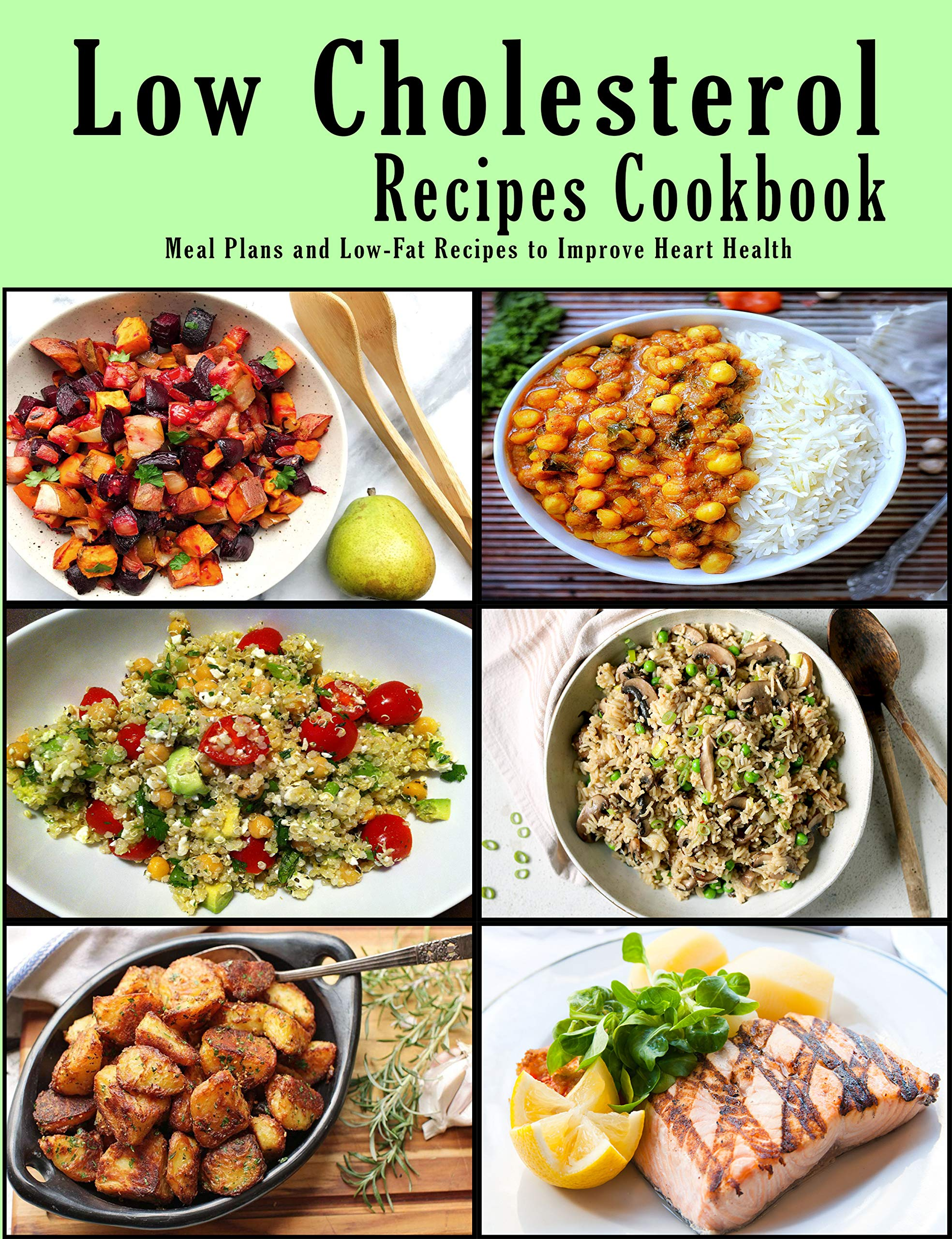 Low Cholesterol Recipes Cookbook: Meal Plans and Low-Fat Recipes to Improve Heart Health
