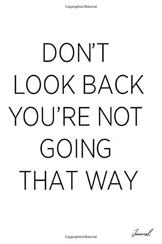 Don't Look Back You're Not Going That Way Journal: Manifestation Journal Diary for Law of Attraction Scripting, or Inspirational and Motivational Gift Giving