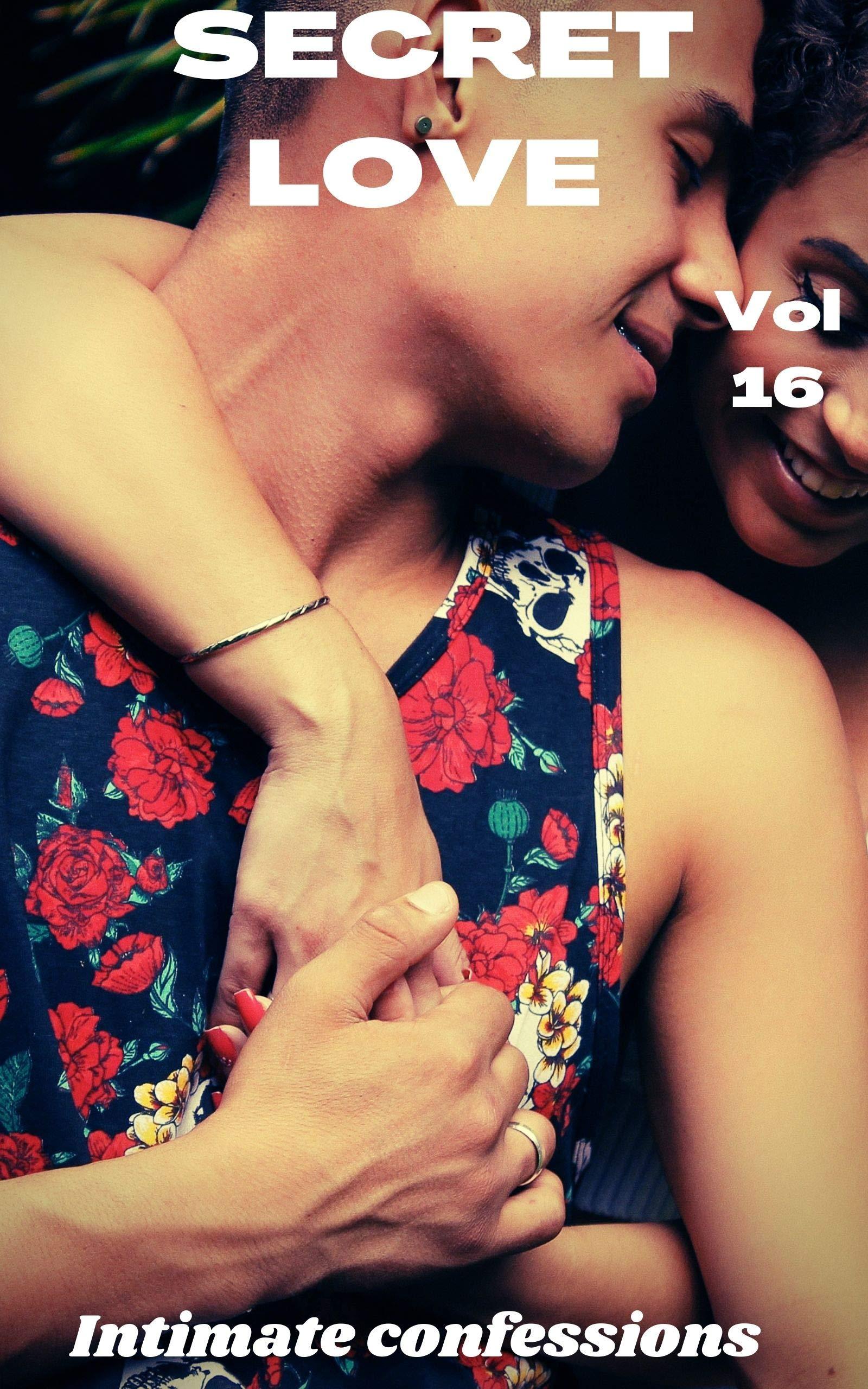 Secret love ( vol 16): Intimate confessions, adult sex, erotic stories, love, fantasy, diary
