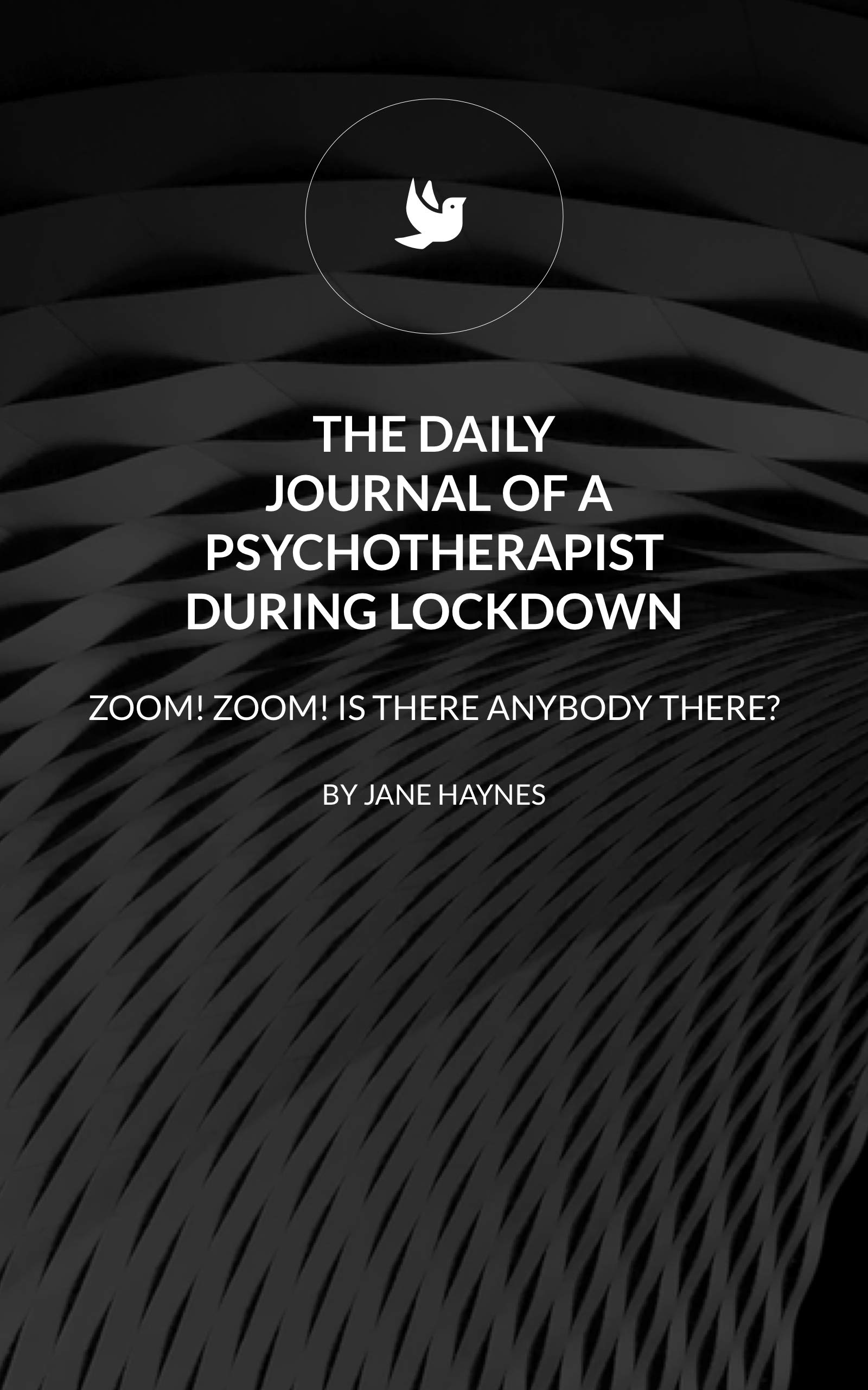 THE DAILY JOURNAL OF A PSYCHOTHERAPIST DURING LOCKDOWN: ZOOM ZOOM! IS THERE ANYBODY THERE?