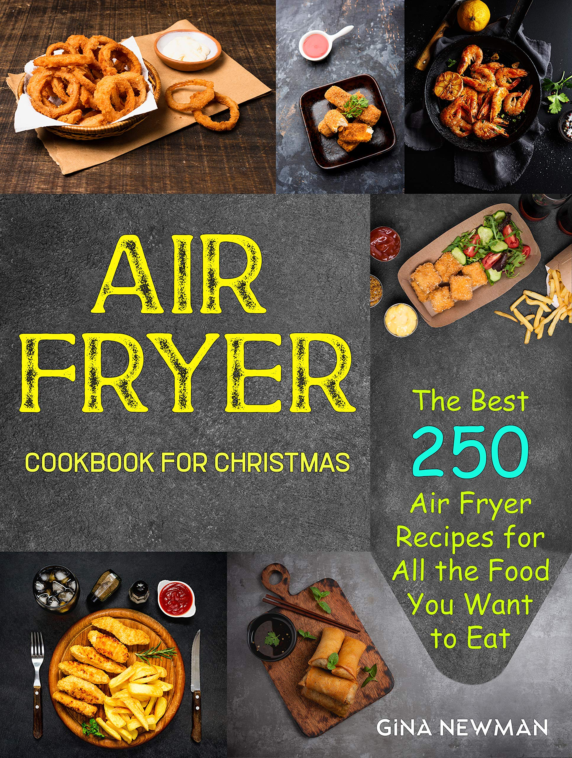 Air Fryer Cookbook For Christmas: The Best 250 Air Fryer Recipes for All the Food You Want to Eat