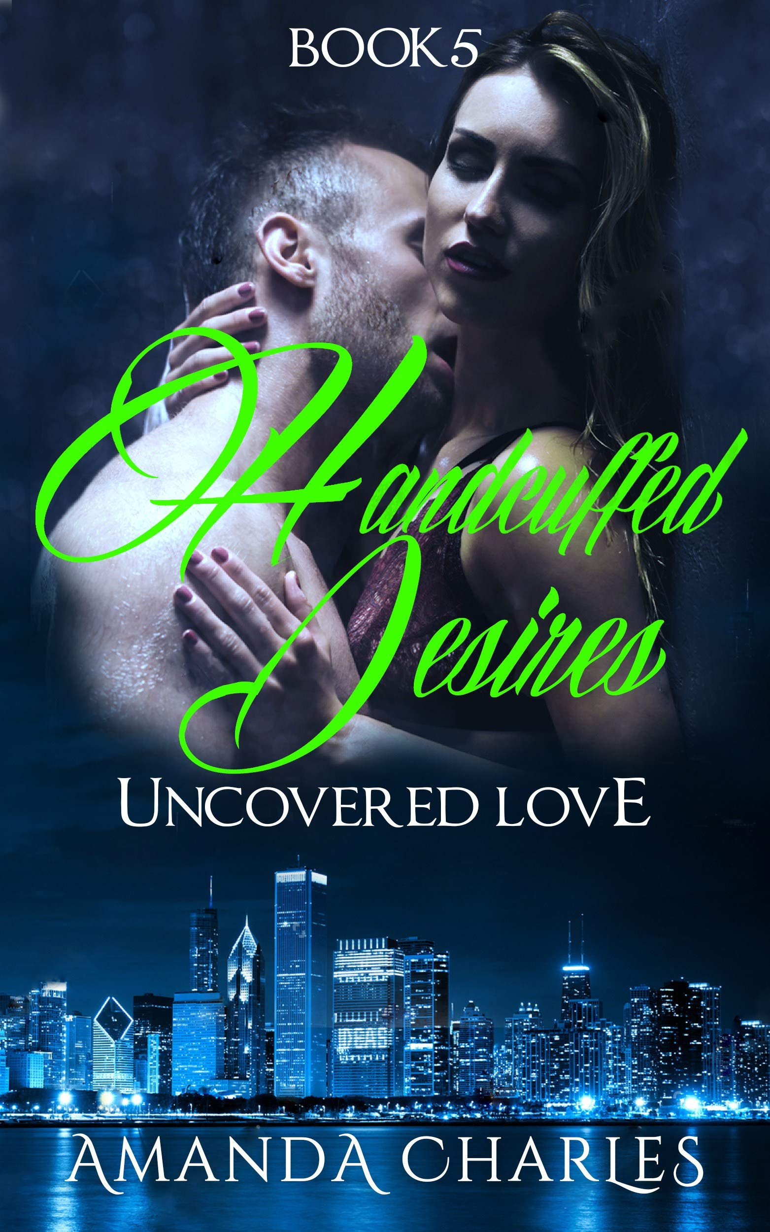 Handcuffed Desires: Uncovered Love (Book 5)