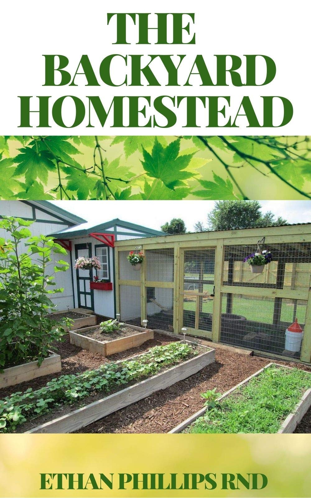 THE BACKYARD HOMESTEAD: A Step By Step Guide to Self-Sufficiency (Creative Homeowner) Learn How to Grow Fruits, Vegetables, Nuts & Berries, Raise Chickens, Goats, & Bees, and Make Beer, Wine, & Cide