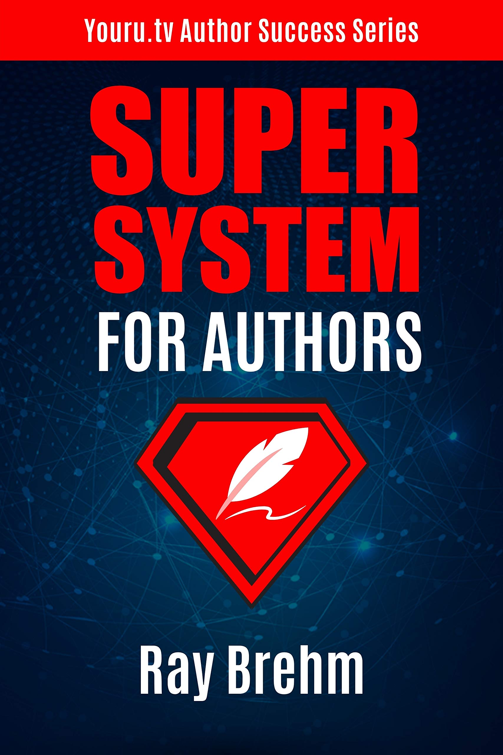 Super System For Authors: How To Write Your Book This Weekend AND At The Same Time Create a Course and Audiobook (Youru.tv Author Success Series 2)