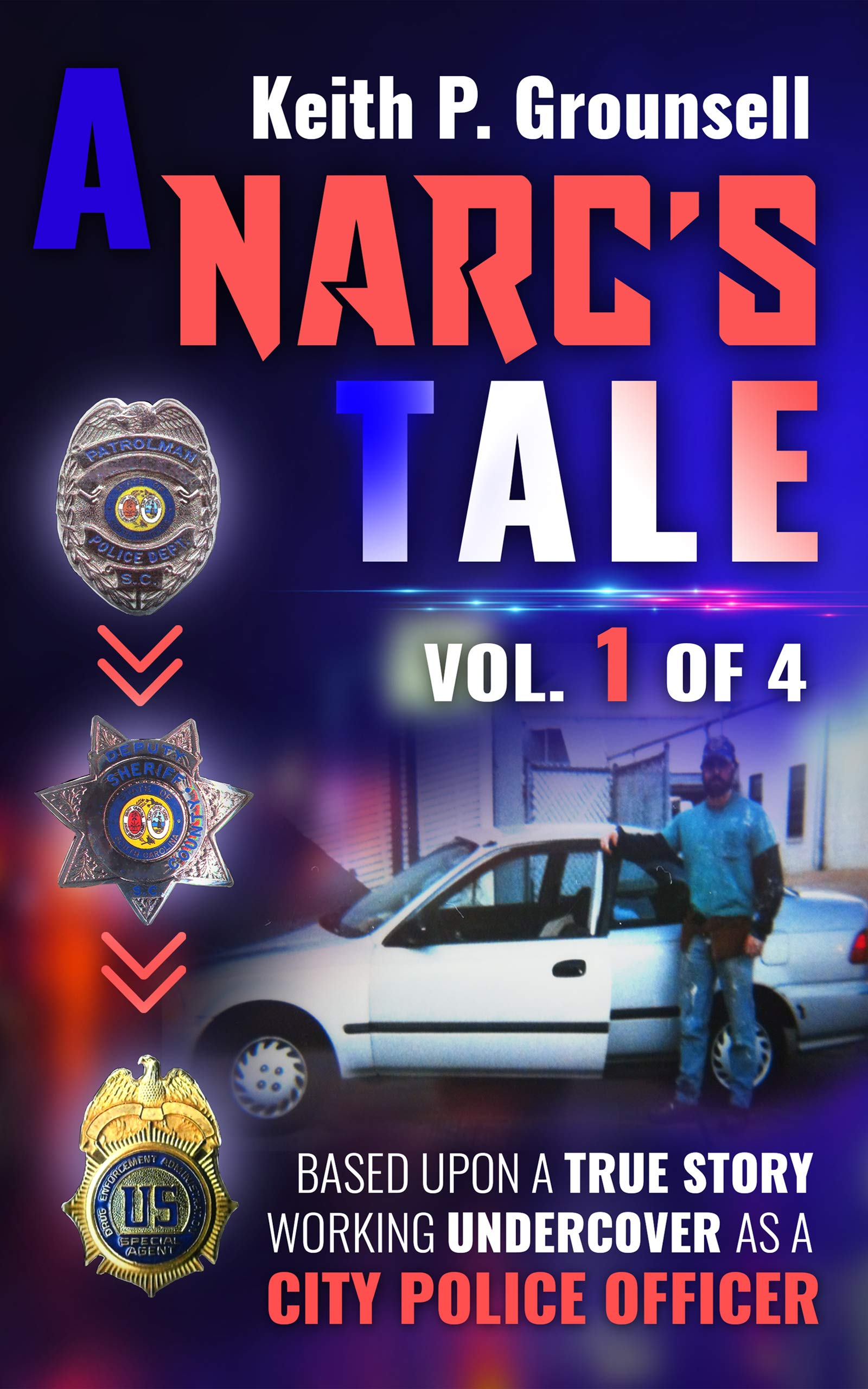 A Narc's Tale: Vol. 1 of 4: Based Upon A True Story Wrking Undercover As A City Police Officer