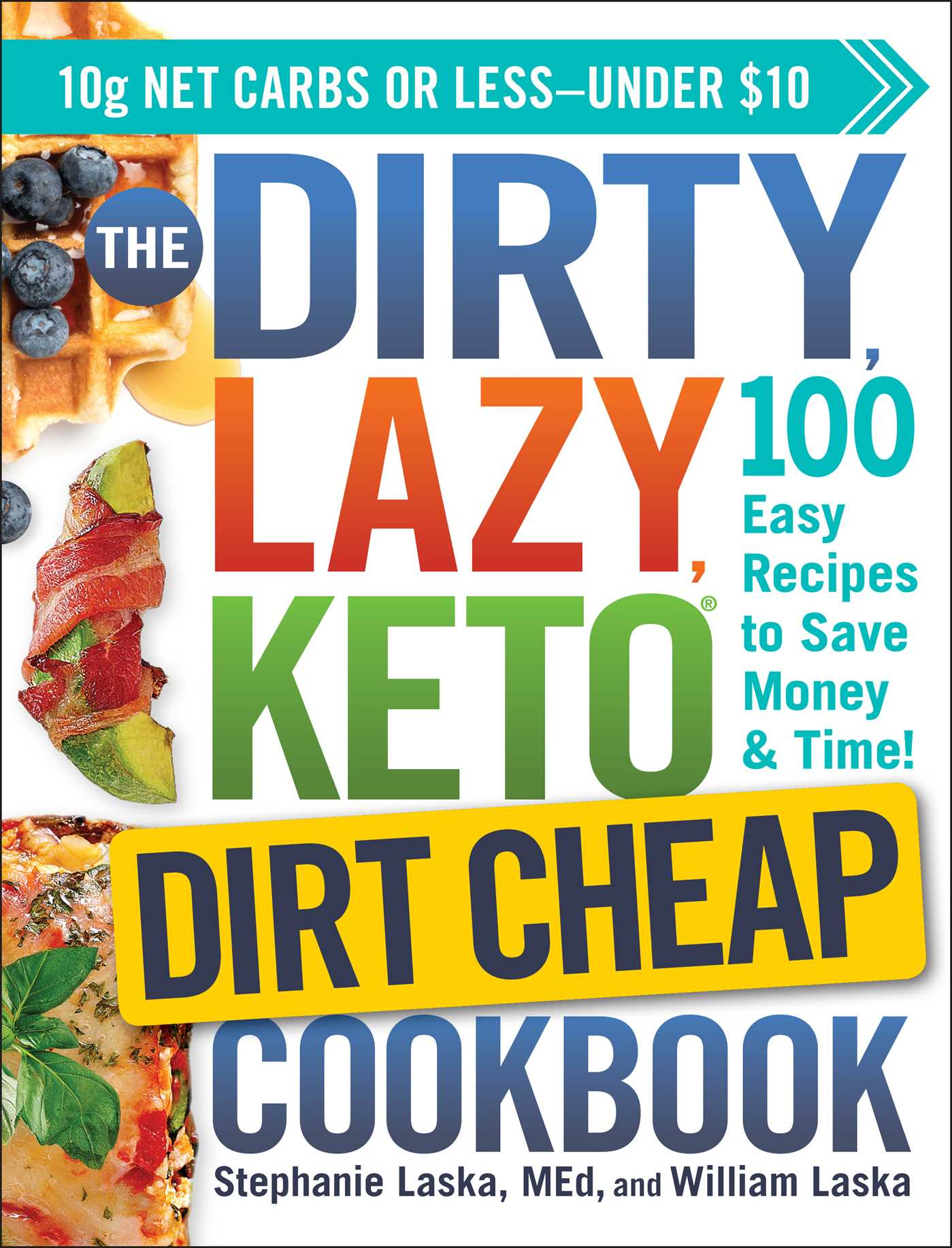 The DIRTY, LAZY, KETO Dirt Cheap Cookbook: 100 Easy Recipes to Save Money Time!