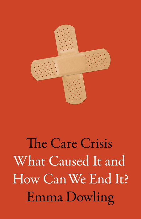 The Care Crisis: What Caused It and How Can We End It?