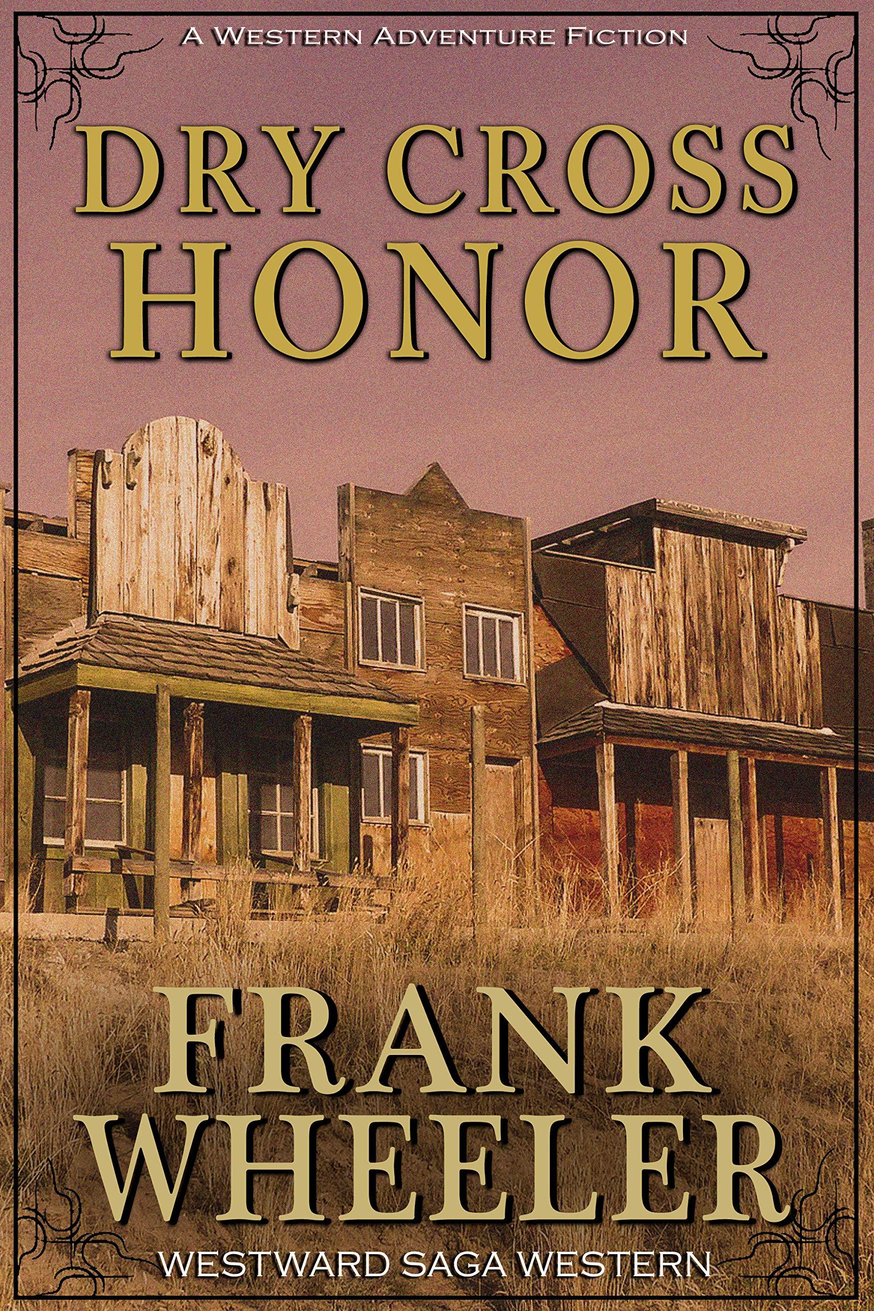 Dry Cross Honor (Westward Saga Western) (A Western Adventure Fiction)
