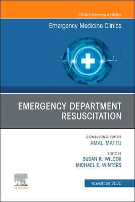 Emergency Department Resuscitation, an Issue of Emergency Medicine Clinics of North America, Volume 38-4