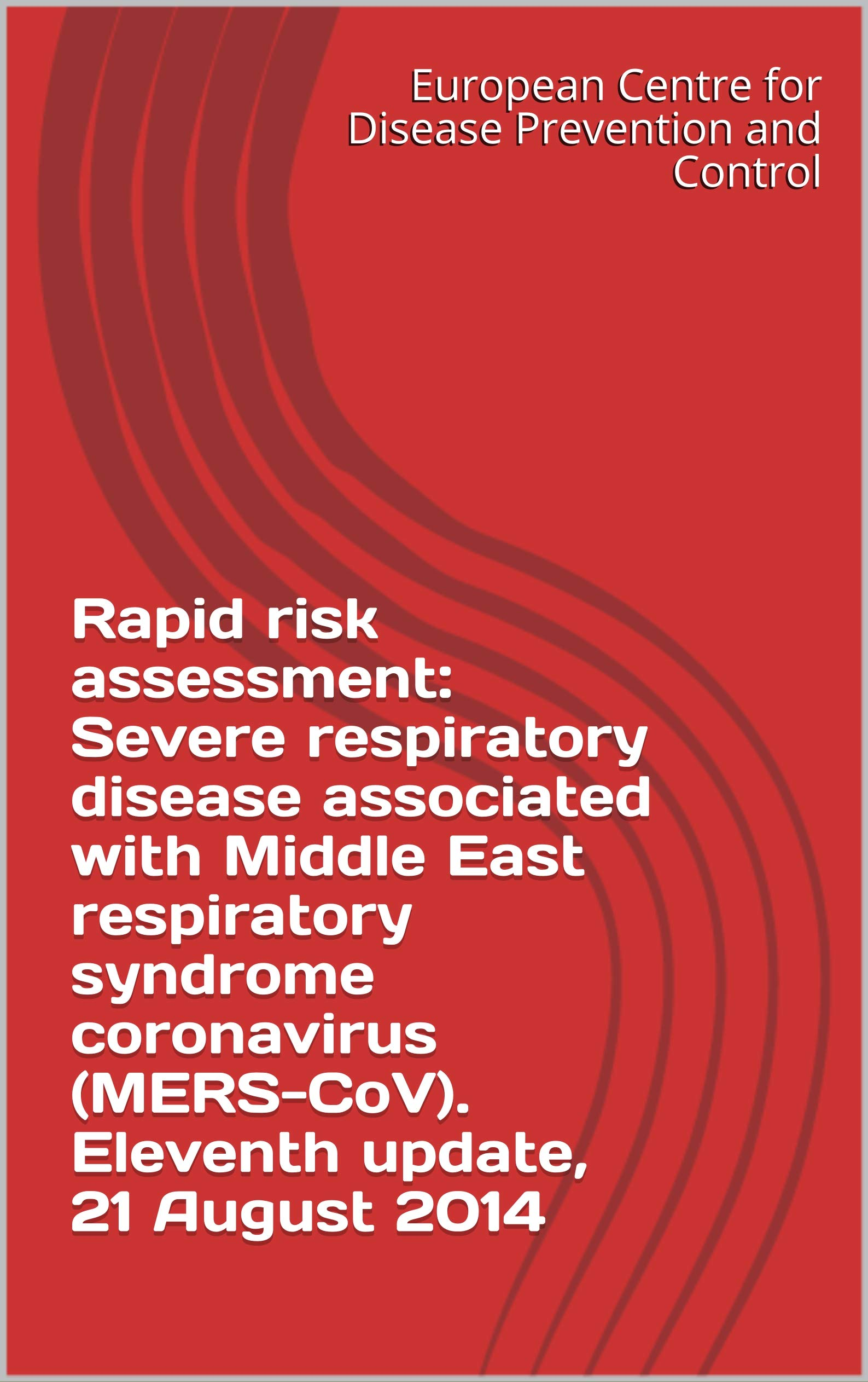 Rapid risk assessment: Severe respiratory disease associated with Middle East respiratory syndrome coronavirus (MERS-CoV). Eleventh update, 21 August 2014
