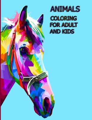 Animals Coloring Book for Adult and Kids: 100 Animals: An Adult and kids Coloring Book with Lions, Elephants, Owls, Horses, Dogs, Cats, and Many More!