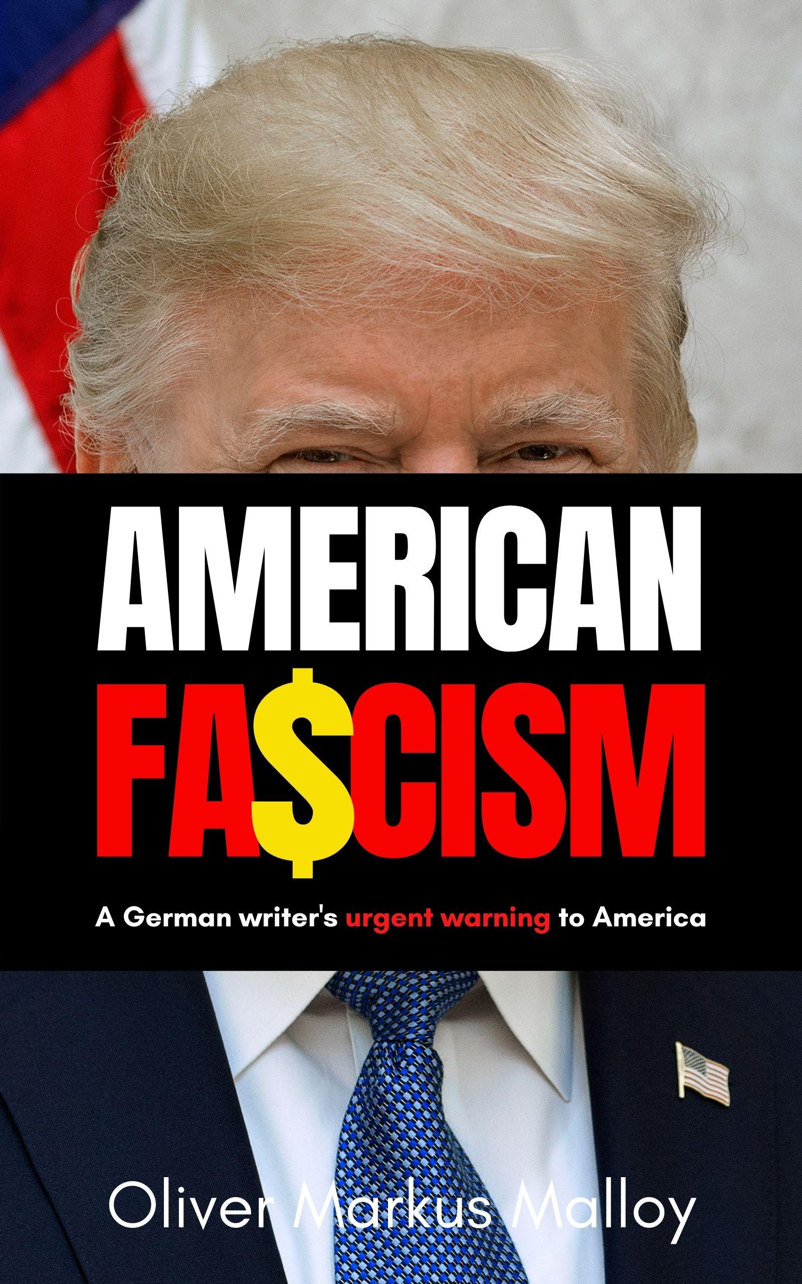 American Fascism: A German Writer's Urgent Warning To America