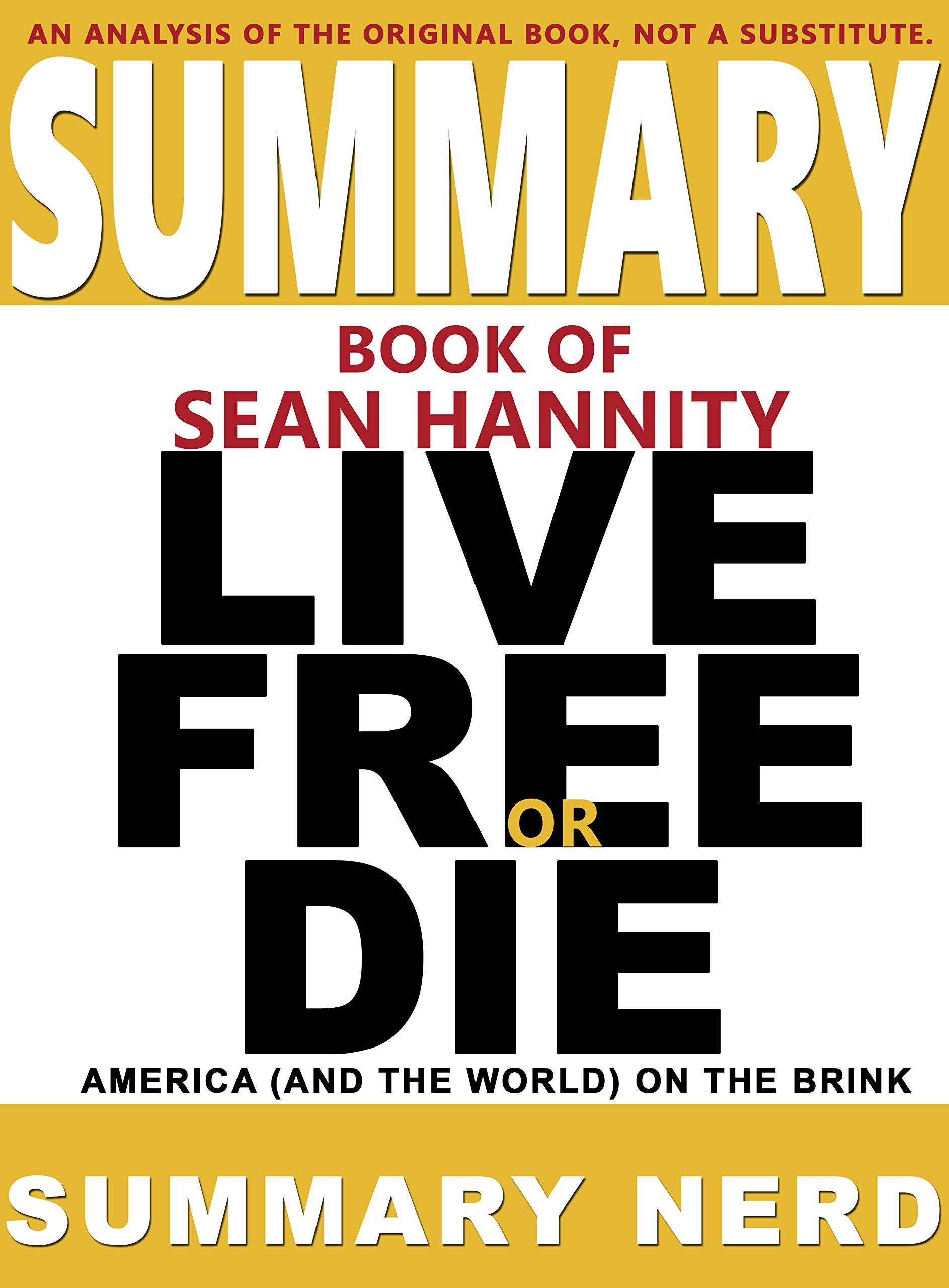 SUMMARY BOOK OF SEAN HANNITY LIVE FREE OR DIE: America (and the World) on the Brink (Summary Books 4)