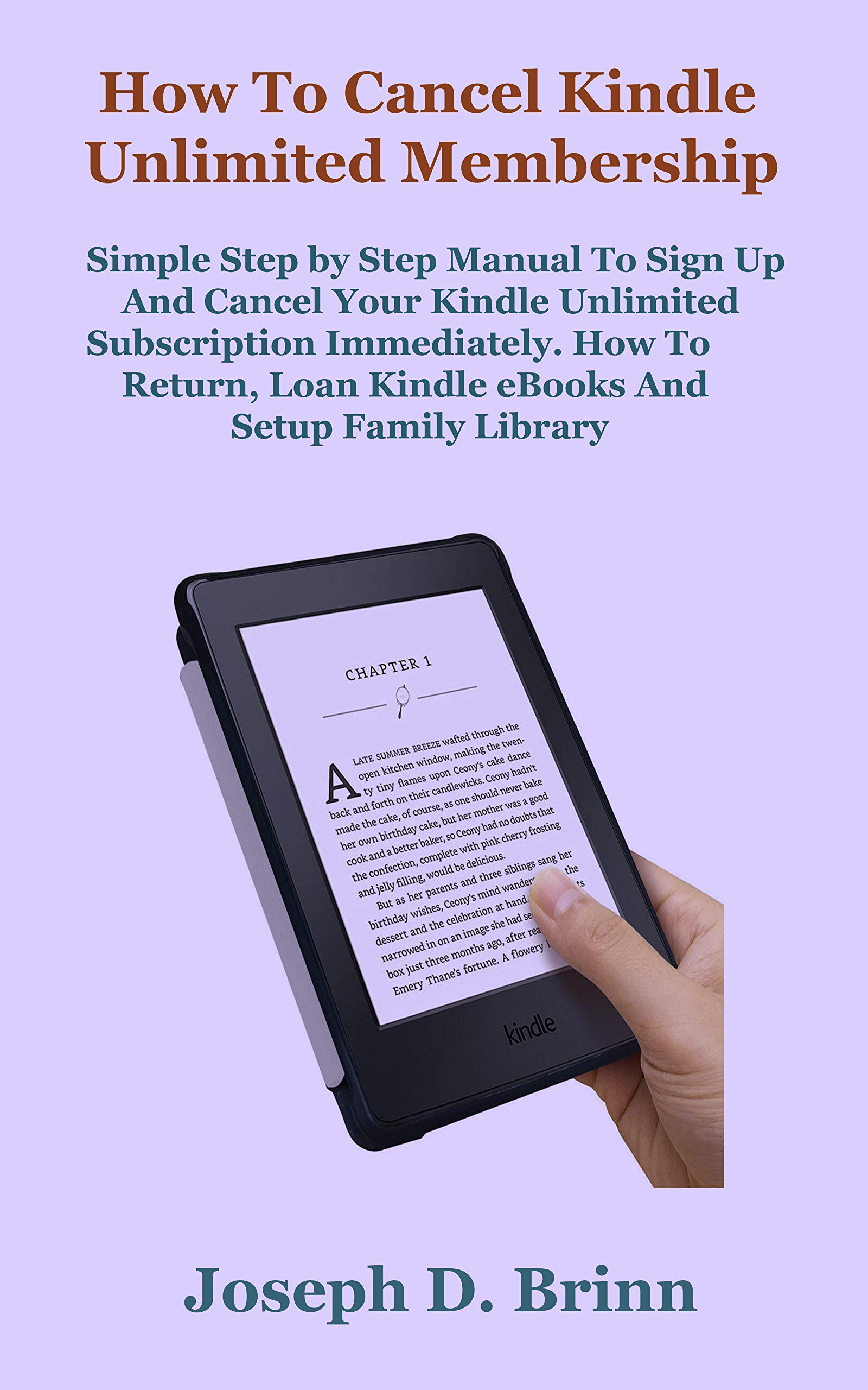 How To Cancel Kindle Unlimited Membership: Simple Step by Step Manual To Sign Up And Cancel Your Kindle Unlimited Subscription Immediately. How To Return, Loan Kindle eBooks And Setup Family Library