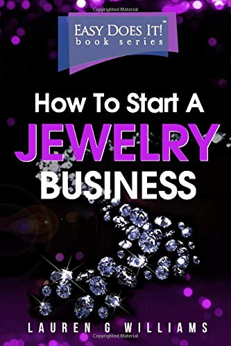 How to Start a Jewelry Business: The simple way to turn your jewelry making skills into a business. Step-by-Step. Checklists. 2019 Edition