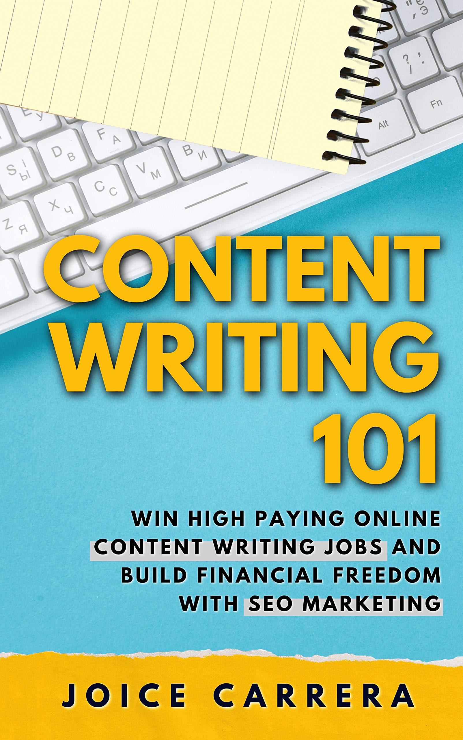 Content Writing 101: Win High Paying Online Content Writing Jobs And Build Financial Freedom With SEO Marketing