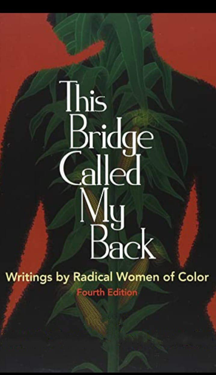 THIS BRIDGE CALLED MY BACK WRITINGS BY RADICAL WOMEN OF COLOR !