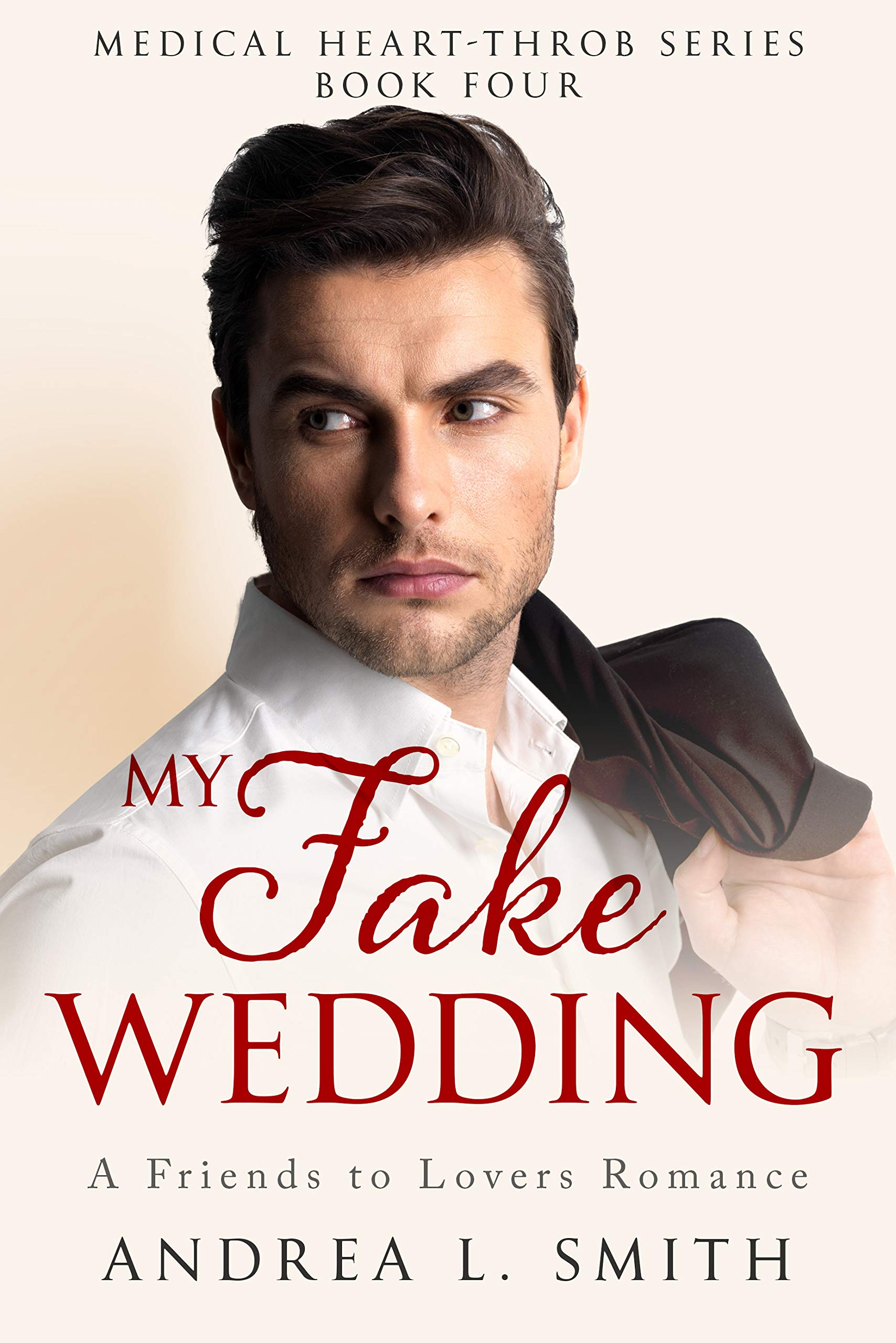 My Fake Wedding: A Best Friends to Lovers Romance: A Soulmate Romance Novel (Medical Heart Throb Series Book 4)