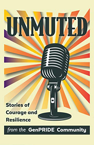 Unmuted: Stories of Courage and Resilience from the GenPRIDE Community