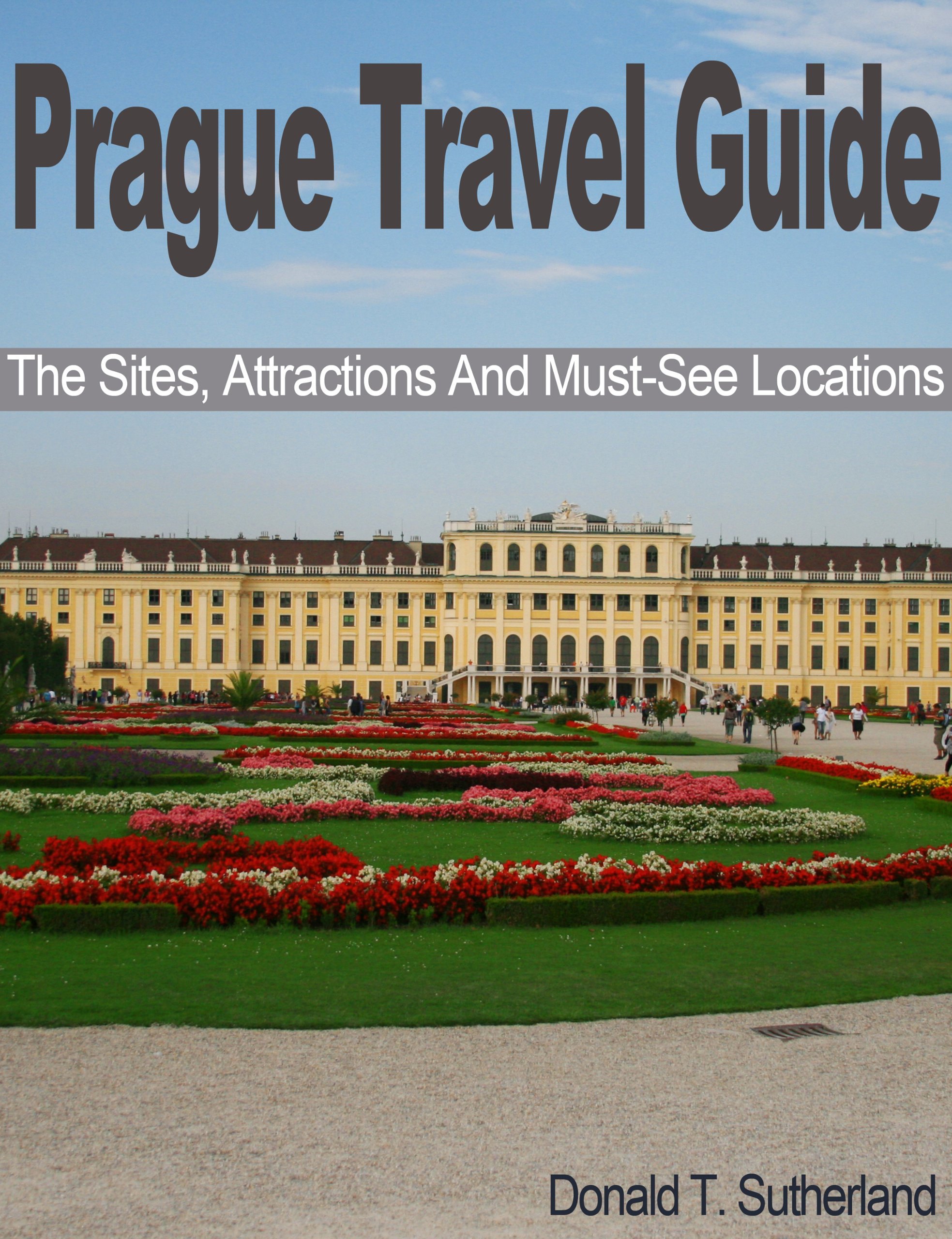 PRAGUE TRAVEL GUIDE: THE SITES, ATTRACTIONS AND MUST-SEE LOCATIONS