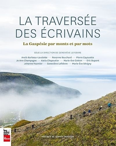 La traversée des écrivains : la Gaspésie par monts et par mots