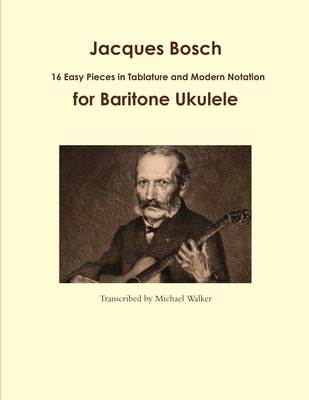 Jacques Bosch: 16 Easy Pieces in Tablature and Modern Notation for Baritone Ukulele