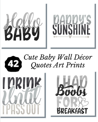 Cute Baby Wall D�cor Quotes Art Prints: A Lovely Calligraphy 8x10 Artwork Unframed Tear- it out Quotes and Sayings Ready to Frame Black and White Illustration Images with Meanings for Home and office D�cor.