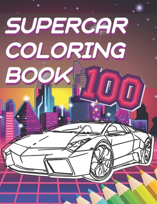 Supercar Coloring Book: A Collection Of The Greatest Sport And Luxury Car Designs To Color For Boys And Girls