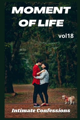Moment of life (vol 18): Intimate confessions, confidence, erotic stories, adult sex, love, fantasy, diary