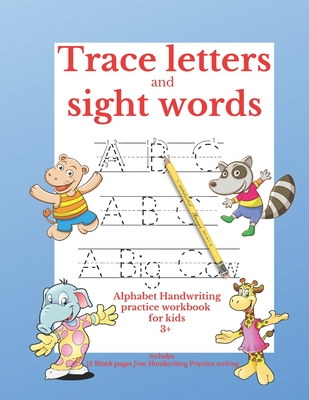 Trace Letters and Sight Words: Alphabet Handwriting Practice Workbook for kids 3+: : Writing Alphabet practice book for: Beginners, Pre K, Kindergarten. includes 15 Blank pages free Handwriting Practice writing.