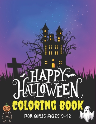 Happy Halloween Coloring Book for Girls Ages 9-12: Amazing Halloween Designs Including Witches, Ghosts, Pumpkins, Haunted Houses, and More! (Children Halloween Books)