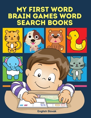 My First Word Brain Games Word Search Books English Slovak: Easy to remember new vocabulary faster. Learn sight words readers set with pictures large print crossword puzzles games for kids ages 8-11 who cant read to improve children's reading skills