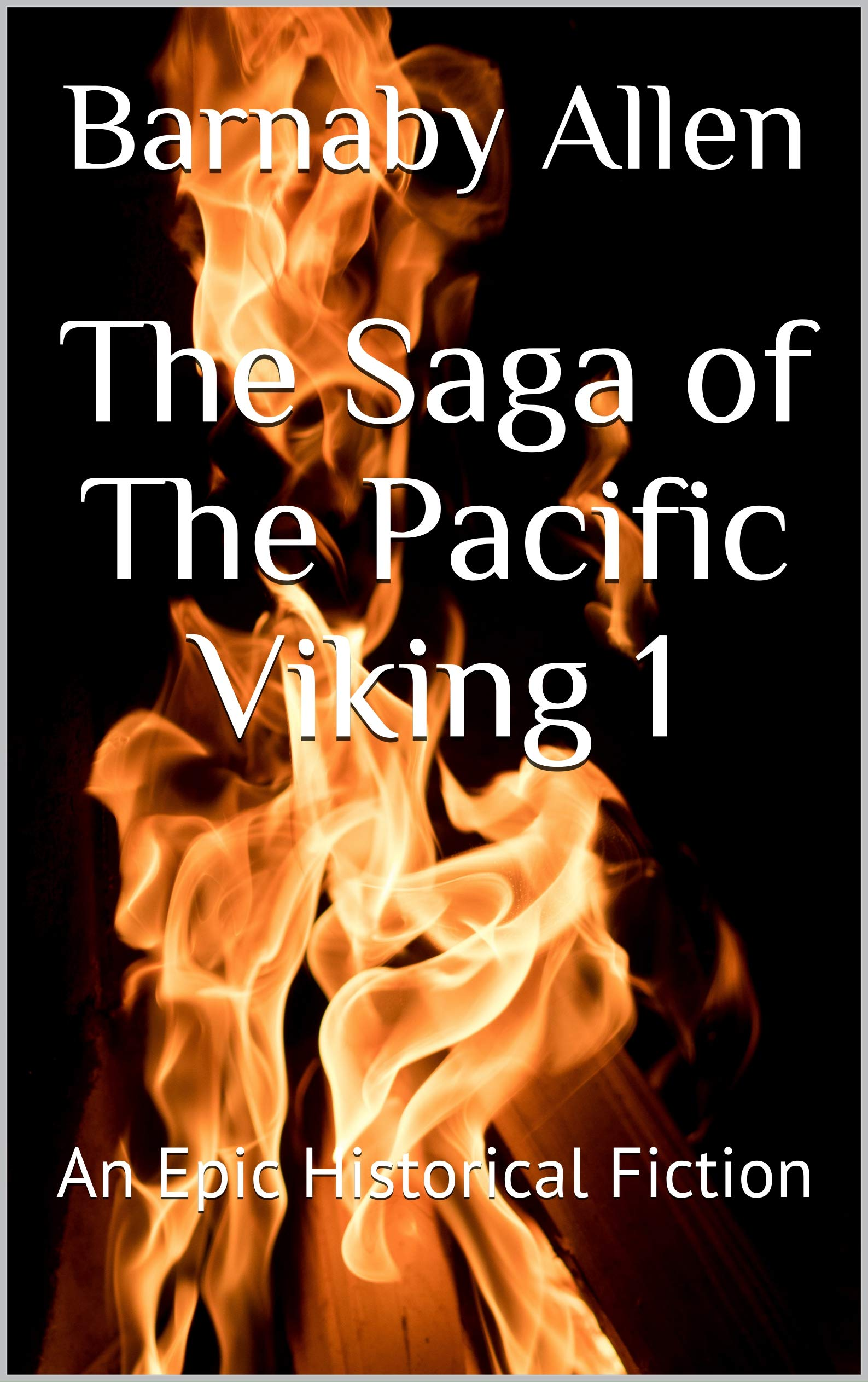 The Saga of The Pacific Viking 1: An Epic Historical Fiction