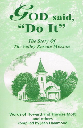 "God Said ""Do It"" : The Story of the Valley Rescue Mission"