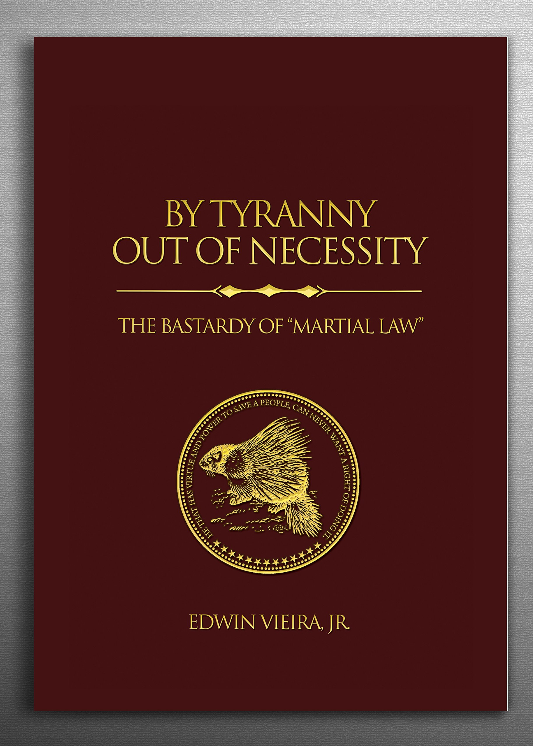 By Tyranny Out of Necessity: The Bastardy of Martial Law