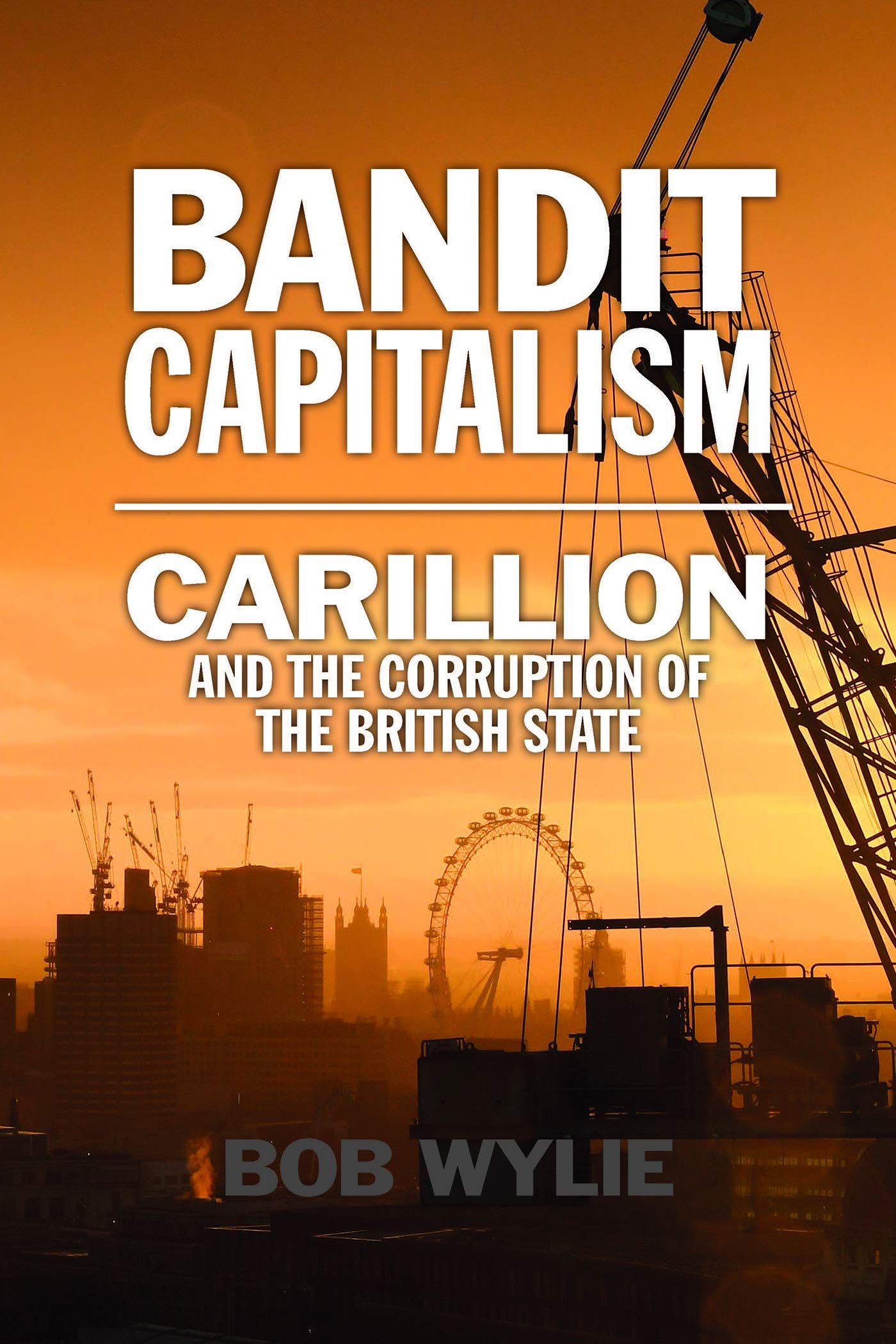 Bandit Capitalism: Carillion and the Corruption of the British State