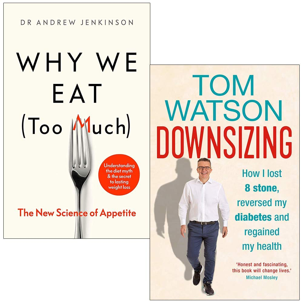 Why We Eat Too Much The New Science of Appetite & Downsizing: How I lost 8 stone reversed my diabetes and regained my health 2 Books Collection Set