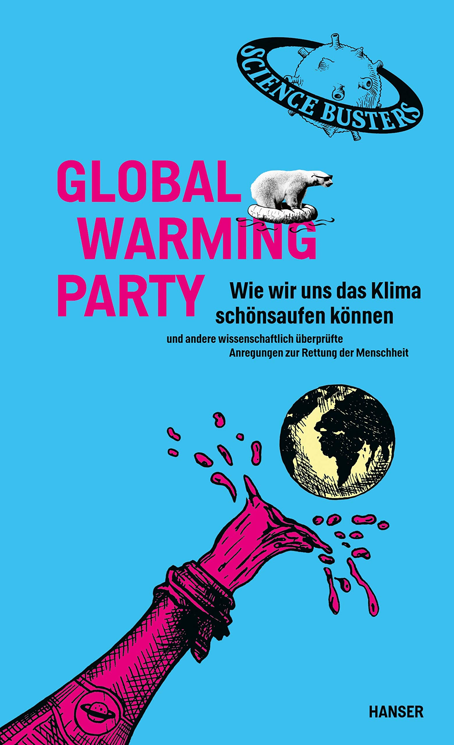 Global Warming Party: Wie wir uns das Klima schönsaufen können und andere wissenschaftlich überprüfte Anregungen zur Rettung der Menschheit