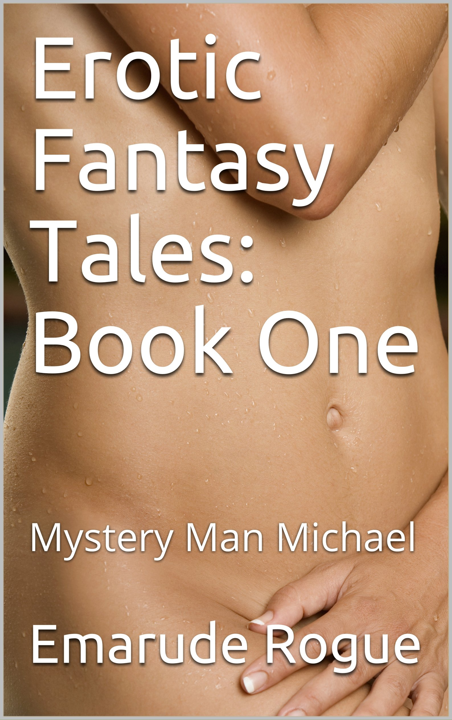 Erotic Fantasy Tales: Book One: Mystery Man Michael