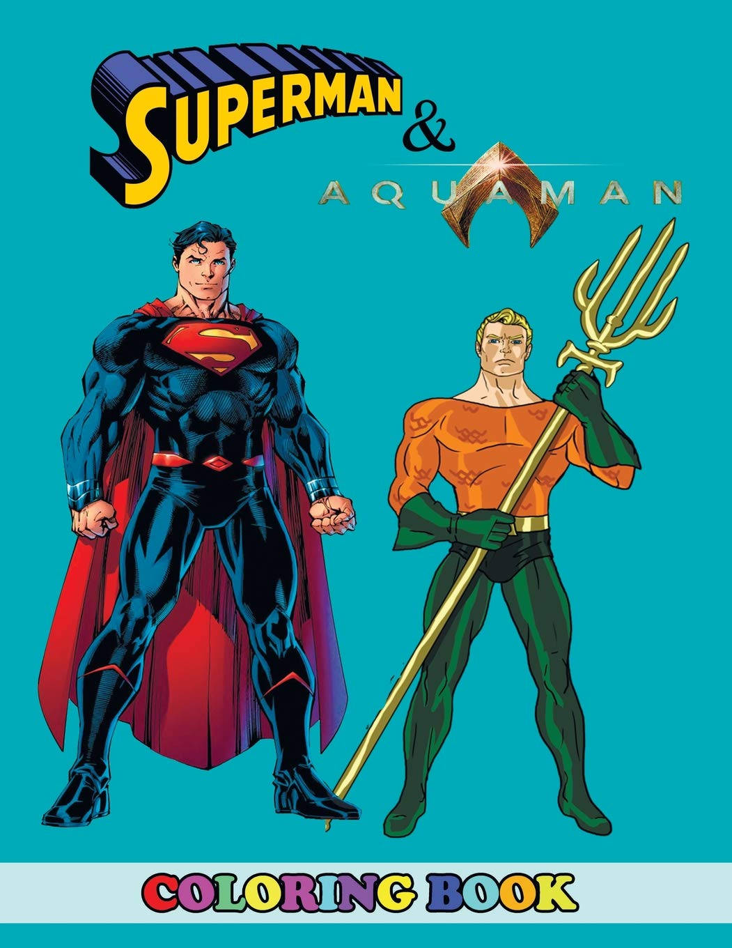 Aquaman and Superman Coloring Book: 2 in 1 Coloring Book for Kids and Adults, Activity Book, Great Starter Book for Children with Fun, Easy, and Relaxing Coloring Pages