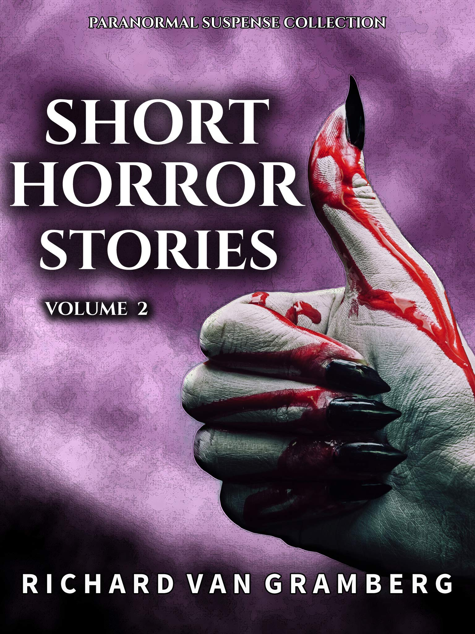 Short Horror Stories Volume 2: Terrifying Poltergeists, Creatures, Demons, Occult Rituals and more Supernatural Tales (Paranormal Suspense Collection)