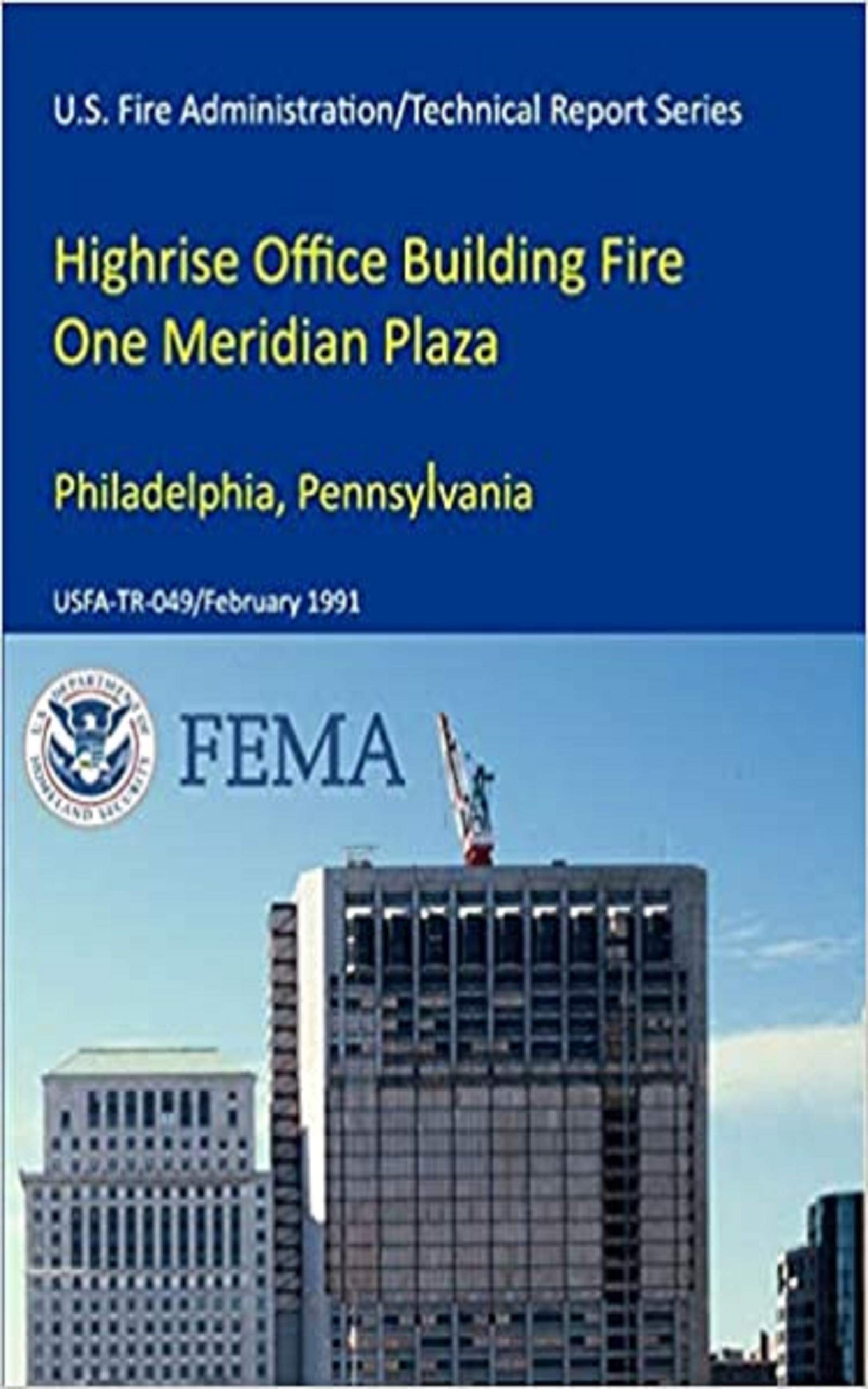 Highrise Office Building Fire One Meridian Plaza Philadelphia, Pennsylvania (U.S. Fire Administration/Technical Report Series) USFA-TR-049
