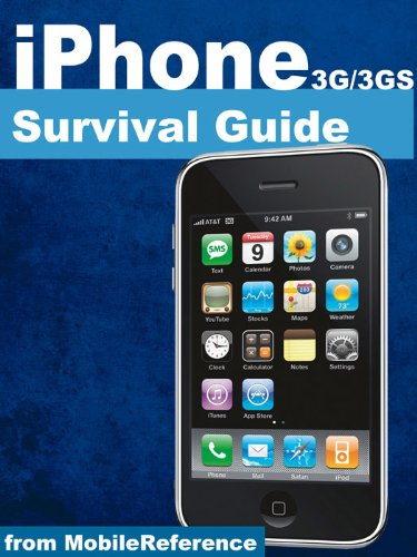 iPhone Survival Guide: Concise Step-by-Step User Guide for iPhone 3G, 3GS: How to Download FREE Games and eBooks, eMail from iPhone, Make Photos and Videos & More