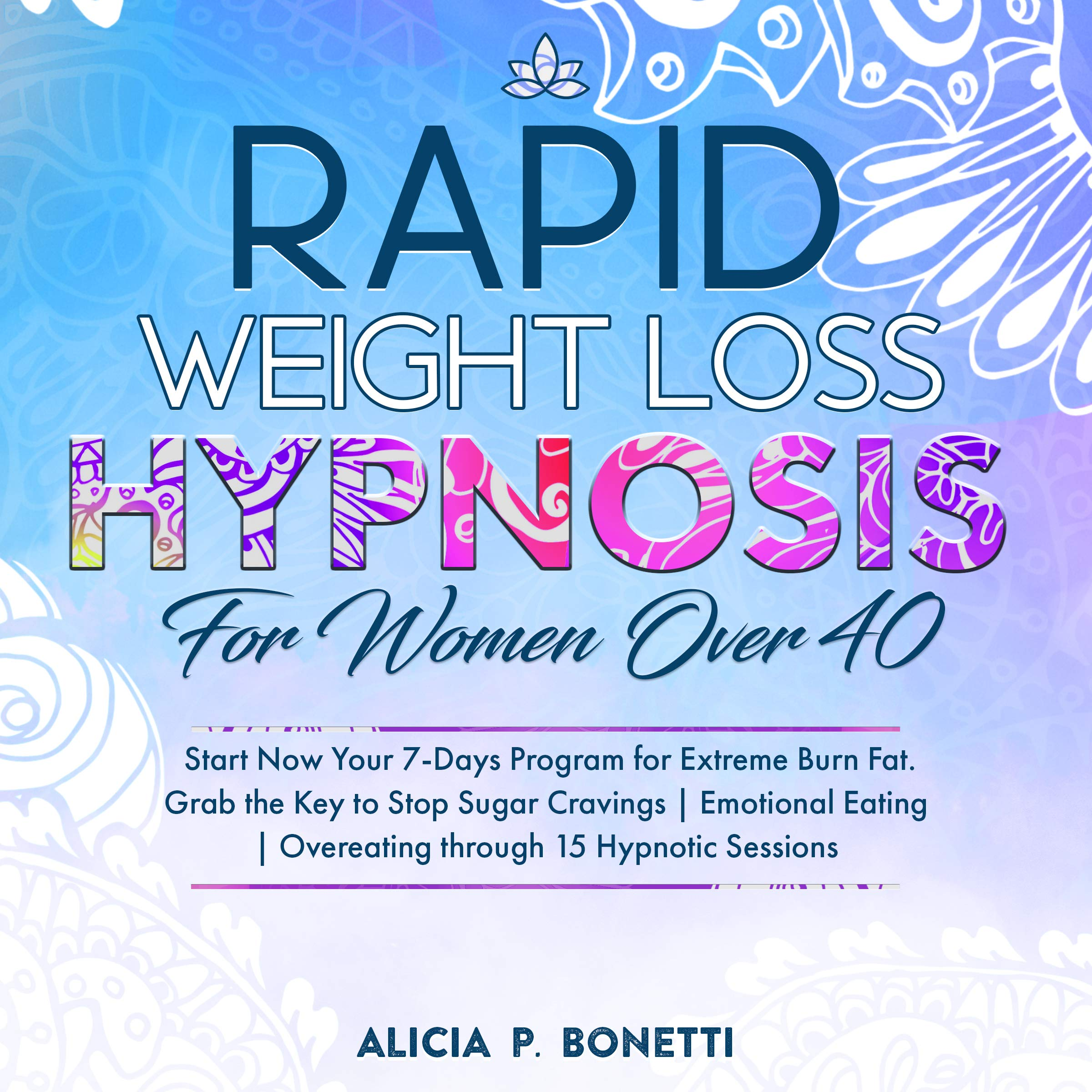 Rapid Weight Loss Hypnosis For Women Over 40: Start Now Your 7-Days Program for Extreme Burn Fat. Grab the Key to Stop Sugar Cravings | Emotional Eating | Overeating through 15 Hypnotic Sessions.