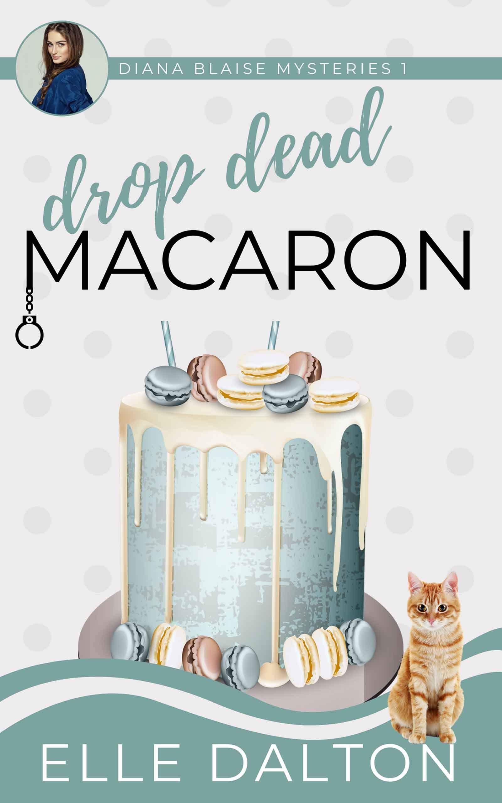 Drop Dead Macaron: A small town cozy mystery (Diana Blaise Mysteries Book 1)