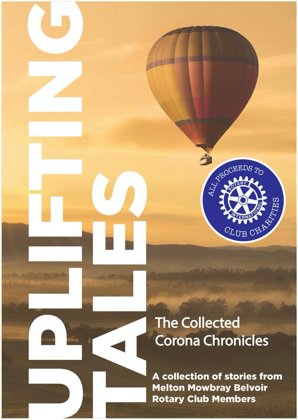 Uplifting Tales: A collection of stories and writings from the members of Melton Mowbray Belvoir Rotary Club