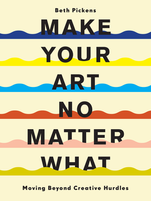 Make Your Art No Matter What: Moving Beyond Creative Hurdles