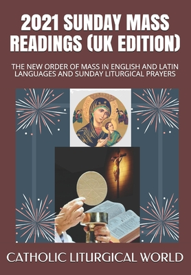2021 Sunday Mass Readings (UK Edition): The New Order of Mass in English and Latin Languages and Sunday Liturgical Prayers